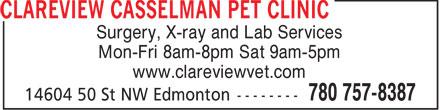 Clareview Casselman Pet Clinic (780-757-8387) - Annonce illustrée======= - Surgery, X-ray and Lab Services Mon-Fri 8am-8pm Sat 9am-5pm www.clareviewvet.com  Surgery, X-ray and Lab Services Mon-Fri 8am-8pm Sat 9am-5pm www.clareviewvet.com