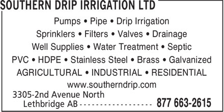 Southern Drip Irrigation Ltd (403-394-0042) - Annonce illustrée======= - Pumps   Pipe   Drip Irrigation Sprinklers   Filters   Valves   Drainage Well Supplies   Water Treatment   Septic PVC   HDPE   Stainless Steel   Brass   Galvanized AGRICULTURAL   INDUSTRIAL   RESIDENTIAL www.southerndrip.com