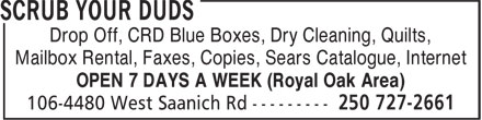 Scrub Your Duds (250-727-2661) - Display Ad - Drop Off, CRD Blue Boxes, Dry Cleaning, Quilts, Mailbox Rental, Faxes, Copies, Sears Catalogue, Internet OPEN 7 DAYS A WEEK (Royal Oak Area) Drop Off, CRD Blue Boxes, Dry Cleaning, Quilts, Mailbox Rental, Faxes, Copies, Sears Catalogue, Internet OPEN 7 DAYS A WEEK (Royal Oak Area)
