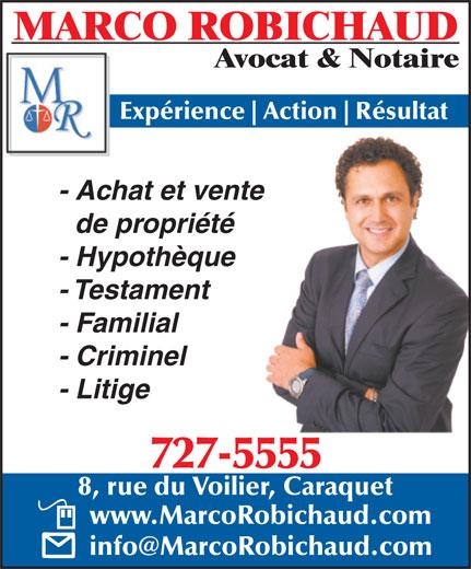Marco Robichaud (506-727-5555) - Annonce illustrée======= - MARCO ROBICHAUD Avocat & Notaire Expérience Action Résultat - Achat et vente de propriété - Hypothèque - Testament - Familial - Criminel - Litige 727-5555 8, rue du Voilier, Caraquet www.MarcoRobichaud.com
