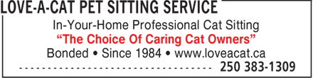 """Love-A-Cat Pet Sitting Service (250-383-1309) - Annonce illustrée======= - In-Your-Home Professional Cat Sitting """"The Choice Of Caring Cat Owners"""" Bonded • Since 1984 • www.loveacat.ca  In-Your-Home Professional Cat Sitting """"The Choice Of Caring Cat Owners"""" Bonded • Since 1984 • www.loveacat.ca"""