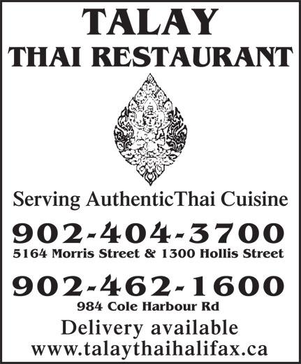 Talay Thai Restaurant (902-404-3700) - Annonce illustrée======= - 902-404-3700 5164 Morris Street & 1300 Hollis Street 902-462-1600 984 Cole Harbour Rd Delivery available www.talaythaihalifax.ca Serving AuthenticThai Cuisine TALAY THAI RESTAURANT