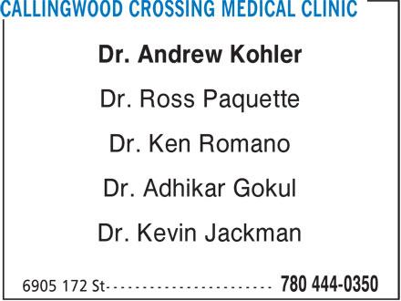 Callingwood Crossing Medical Clinic (780-444-0350) - Annonce illustrée======= - Dr. Andrew Kohler Dr. Ross Paquette Dr. Ken Romano Dr. Adhikar Gokul Dr. Kevin Jackman