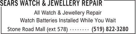 Sears Department Store (519-822-3280) - Display Ad - All Watch & Jewellery Repair Watch Batteries Installed While You Wait