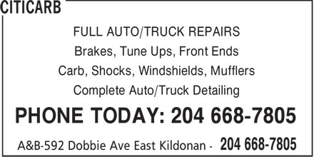 Citicarb (204-668-7805) - Display Ad - FULL AUTO/TRUCK REPAIRS Brakes, Tune Ups, Front Ends Carb, Shocks, Windshields, Mufflers Complete Auto/Truck Detailing PHONE TODAY: 204 668-7805