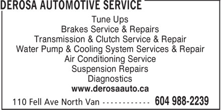 Derosa Automotive Service (604-988-2239) - Display Ad - Tune Ups Brakes Service & Repairs Transmission & Clutch Service & Repair Water Pump & Cooling System Services & Repair Air Conditioning Service Suspension Repairs Diagnostics www.derosaauto.ca