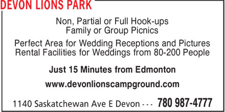 Devon Lions Park (780-987-4777) - Display Ad - Non, Partial or Full Hook-ups Family or Group Picnics Perfect Area for Wedding Receptions and Pictures Rental Facilities for Weddings from 80-200 People Just 15 Minutes from Edmonton www.devonlionscampground.com  Non, Partial or Full Hook-ups Family or Group Picnics Perfect Area for Wedding Receptions and Pictures Rental Facilities for Weddings from 80-200 People Just 15 Minutes from Edmonton www.devonlionscampground.com