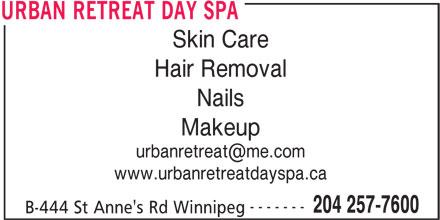 Urban Retreat Day Spa (204-257-7600) - Display Ad - Skin Care Hair Removal Nails Makeup www.urbanretreatdayspa.ca ------- 204 257-7600 B-444 St Anne's Rd Winnipeg URBAN RETREAT DAY SPA