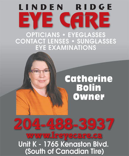 Linden Ridge Eye Care (204-488-3937) - Annonce illustrée======= - EYE CARE OPTICIANS   EYEGLASSES CONTACT LENSES   SUNGLASSES EYE EXAMINATIONS Catherine Bolin Owner 204-488-3937 Unit K - 1765 Kenaston Blvd. Unit K1765 Kenaston Blvd (South of Canadian Tire)