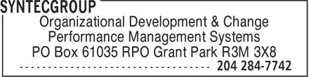 SyntecGroup (204-284-7742) - Display Ad - Organizational Development & Change Performance Management Systems PO Box 61035 RPO Grant Park R3M 3X8