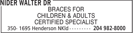 Nider Walter (204-982-8000) - Display Ad - CERTIFIED SPECIALIST BRACES FOR CHILDREN & ADULTS