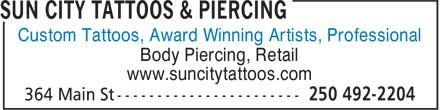 Sun City Tattoos & Piercing (250-492-2204) - Display Ad - Custom Tattoos, Award Winning Artists, Professional Body Piercing, Retail www.suncitytattoos.com