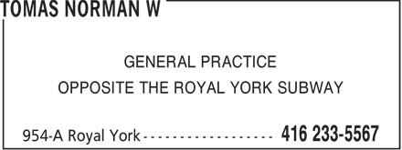 Tomas Norman W (416-233-5567) - Annonce illustrée======= - GENERAL PRACTICE OPPOSITE THE ROYAL YORK SUBWAY  GENERAL PRACTICE OPPOSITE THE ROYAL YORK SUBWAY
