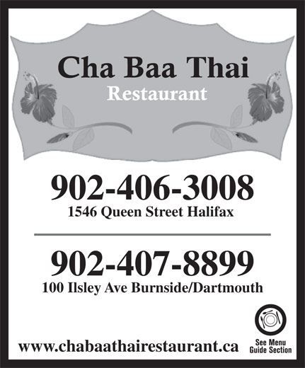 Chabaa Thai Restaurant (902-406-3008) - Annonce illustrée======= - 902-406-3008 1546 Queen Street Halifax 902-407-8899 100 Ilsley Ave Burnside/Dartmouth Thai www.chabaathairestaurant.ca
