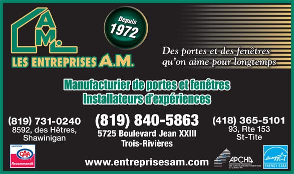 Entreprises AM (819-840-5863) - Annonce illustrée======= - Depuis1972   Depuis1972 Des portes et des fenêtres qu on aime pour longtemps (418) 365-5101 819 731-0240 (819) 840-5863 93, Rte 153 8592, des Hêtres, 5725 Boulevard Jean XXIII St-Tite Shawinigan Trois-Rivières www.entreprisesam.com
