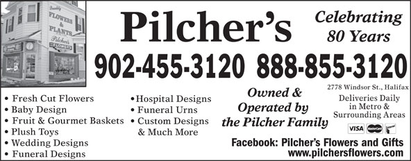 Pilcher's Flowers (902-455-3120) - Annonce illustrée======= - Surrounding Areas Fruit & Gourmet Baskets Custom Designs the Pilcher Family Plush Toys & Much More Wedding Designs Facebook: Pilcher s Flowers and Gifts www.pilchersflowers.com Funeral Designs Celebrating Pilcher s 80 Years 888-855-3120902-455-3120 2778 Windsor St., Halifax Owned & Deliveries Daily Fresh Cut Flowers Hospital Designs in Metro & Operated by Baby Design Funeral Urns Surrounding Areas Fruit & Gourmet Baskets Custom Designs the Pilcher Family Plush Toys & Much More Wedding Designs Facebook: Pilcher s Flowers and Gifts www.pilchersflowers.com Funeral Designs Celebrating Pilcher s 80 Years 888-855-3120902-455-3120 2778 Windsor St., Halifax Owned & Deliveries Daily Fresh Cut Flowers Hospital Designs in Metro & Operated by Baby Design Funeral Urns