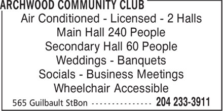Archwood Community Club (204-233-3911) - Display Ad - Air Conditioned - Licensed - 2 Halls Main Hall 240 People Secondary Hall 60 People Weddings - Banquets Socials - Business Meetings Wheelchair Accessible