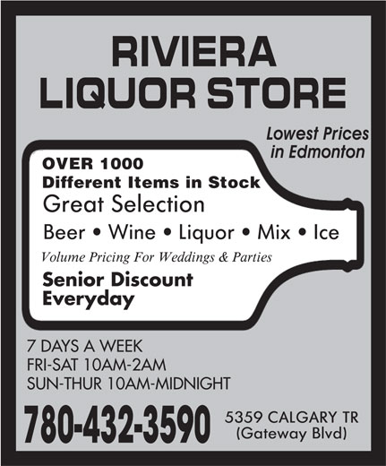Riviera Liquor Store (780-432-3590) - Display Ad - OVER 1000 Different Items in Stock Senior Discount Everyday 7 DAYS A WEEK FRI-SAT 10AM-2AM SUN-THUR 10AM-MIDNIGHT 780-432-3590