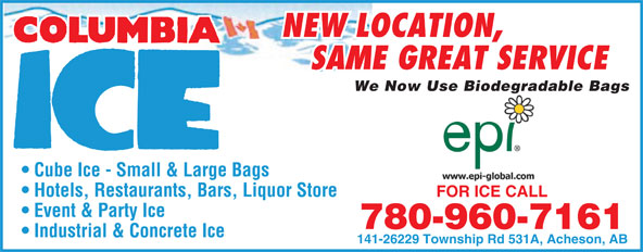 Columbia Ice Inc (780-960-7161) - Display Ad - NEW LOCATION, SAME GREAT SERVICE We Now Use Biodegradable Bagsgr Cube Ice - Small & Large Bags Hotels, Restaurants, Bars, Liquor Store FOR ICE CALLFOR ICE CALL Event & Party Ice 780-960-7161 Industrial & Concrete Ice 141-26229 Township Rd 531A, Acheson, AB