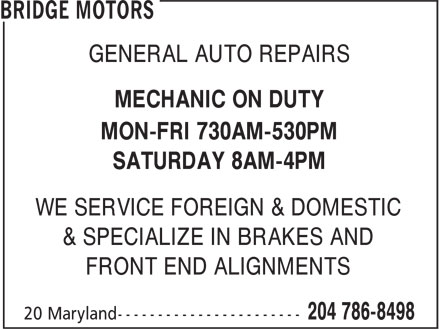 Bridge Motors (204-786-8498) - Display Ad - MECHANIC ON DUTY MON-FRI 730AM-530PM SATURDAY 8AM-4PM WE SERVICE FOREIGN & DOMESTIC & SPECIALIZE IN BRAKES AND FRONT END ALIGNMENTS GENERAL AUTO REPAIRS MECHANIC ON DUTY MON-FRI 730AM-530PM SATURDAY 8AM-4PM WE SERVICE FOREIGN & DOMESTIC GENERAL AUTO REPAIRS & SPECIALIZE IN BRAKES AND FRONT END ALIGNMENTS