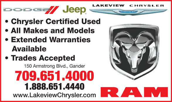 Lakeview Chrysler Ltd (709-651-4000) - Annonce illustrée======= - All Makes and Models Extended Warranties Available Trades Accepted 150 Armstrong Blvd., Gander 709.651.4000 1.888.651.4440 www.LakeviewChrysler.com Chrysler Certified Used