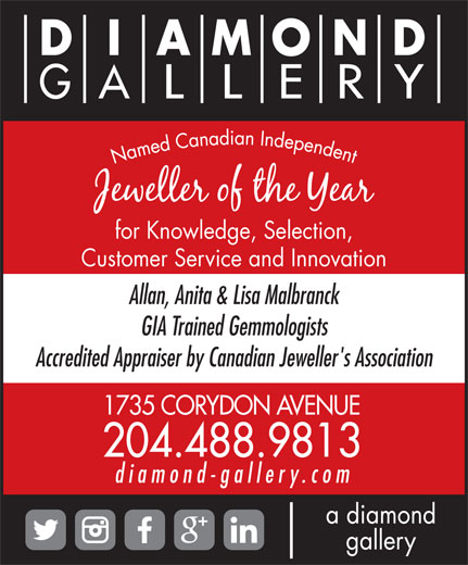 A Diamond Gallery (204-488-9813) - Annonce illustrée======= - for Knowledge, Selection, Customer Service and Innovation Allan, Anita & Lisa Malbranck GIA Trained Gemmologists Accredited Appraiser by Canadian Jeweller's Association 1735 CORYDON AVENUE 204.488.9813 diamond-gallery.com