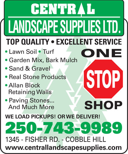Central Landscape Supplies Ltd (250-743-9989) - Display Ad - Sand & Gravel TOP QUALITY   EXCELLENT SERVICE Lawn Soil    Turf Garden Mix, Bark Mulch Real Stone Products Allan Block Retaining Walls Paving Stones... And Much More WE LOAD PICKUPS! OR WE DELIVER! 250-743-9989 1345 - FISHER RD. - COBBLE HILL www.centrallandscapesupplies.com