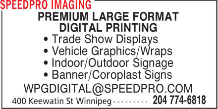 Speedpro Imaging (204-774-6818) - Annonce illustrée======= - PREMIUM LARGE FORMAT DIGITAL PRINTING • Trade Show Displays • Vehicle Graphics/Wraps • Indoor/Outdoor Signage • Banner/Coroplast Signs WPGDIGITAL@SPEEDPRO.COM