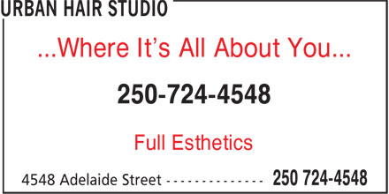 Urban Hair Studio (250-724-4548) - Display Ad - ...Where It's All About You... 250-724-4548 Full Esthetics
