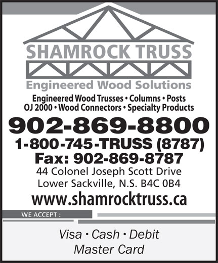 Shamrock Truss (902-869-8800) - Display Ad - 1-800-745-TRUSS (8787) Fax: 902-869-8787 44 Colonel Joseph Scott Drive Lower Sackville, N.S. B4C 0B4 Visa Cash Debit Master Card 902-869-8800