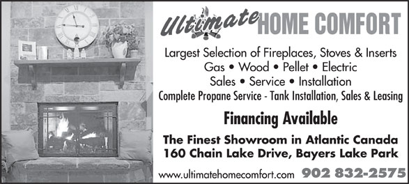 Ultimate Home Comfort Inc (902-832-2575) - Annonce illustrée======= - Largest Selection of Fireplaces, Stoves & Inserts Gas   Wood   Pellet   Electric Sales   Service   Installation Complete Propane Service - Tank Installation, Sales & Leasing Financing Available The Finest Showroom in Atlantic Canada 160 Chain Lake Drive, Bayers Lake Park 902 832-2575