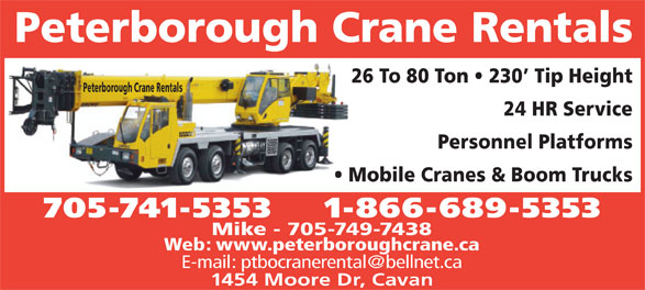 Peterborough Crane Rental (705-741-5353) - Display Ad - Mobile Cranes & Boom Trucks 705-741-5353    1-866-689-5353 Mike - 705-749-7438 Web: www.peterboroughcrane.ca 1454 Moore Dr, Cavan Peterborough Crane Rentals 26 To 80 Ton   230  Tip Height Peterborough Crane Rentals 24 HR Service Personnel Platforms