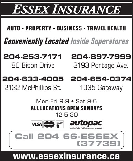 Hub International Horizon Insurance (204-663-7739) - Annonce illustrée======= - AUTO - PROPERTY - BUSINESS - TRAVEL HEALTH Conveniently Located Inside Superstores 204-253-7171 204-897-7999 80 Bison Drive 3193 Portage Ave. 204-633-4005 204-654-0374 2132 McPhillips St. 1035 Gateway Mon-Fri 9-9   Sat 9-6 ALL LOCATIONS OPEN SUNDAYS 12-5:30 Call 204 66-ESSEX (37739) www.essexinsurance.ca