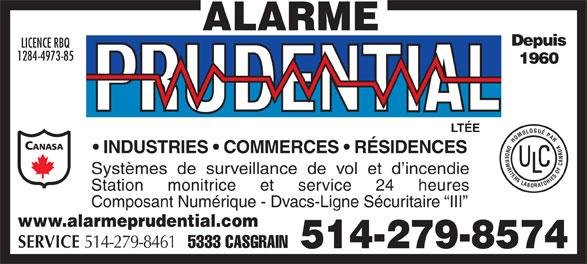 Alarme Prudential Ltée (514-279-8574) - Annonce illustrée======= - Depuis LICENCE RBQ 1284-4973-85 1960 LTÉE HOMOLOGUÉPARUNDERWRITERSLABORATORIESOFCANADA INDUSTRIES   COMMERCES   RÉSIDENCES Systèmes  de  surveillance  de  vol  et  d incendie Station     monitrice     et     service     24     heures Composant Numérique - Dvacs-Ligne Sécuritaire  III www.alarmeprudential.com SERVICE 514-279-8461 5333 CASGRAIN 514-279-8574 Depuis LICENCE RBQ 1284-4973-85 1960 LTÉE HOMOLOGUÉPARUNDERWRITERSLABORATORIESOFCANADA INDUSTRIES   COMMERCES   RÉSIDENCES Systèmes  de  surveillance  de  vol  et  d incendie Station     monitrice     et     service     24     heures Composant Numérique - Dvacs-Ligne Sécuritaire  III www.alarmeprudential.com SERVICE 514-279-8461 5333 CASGRAIN 514-279-8574  Depuis LICENCE RBQ 1284-4973-85 1960 LTÉE HOMOLOGUÉPARUNDERWRITERSLABORATORIESOFCANADA INDUSTRIES   COMMERCES   RÉSIDENCES Systèmes  de  surveillance  de  vol  et  d incendie Station     monitrice     et     service     24     heures Composant Numérique - Dvacs-Ligne Sécuritaire  III www.alarmeprudential.com SERVICE 514-279-8461 5333 CASGRAIN 514-279-8574