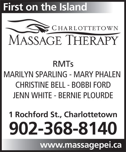 Charlottetown Massage Therapy (902-368-8140) - Display Ad - RMTs MARILYN SPARLING - MARY PHALEN CHRISTINE BELL - BOBBI FORD JENN WHITE - BERNIE PLOURDE 1 Rochford St., Charlottetown 902-368-8140 www.massagepei.ca First on the Island