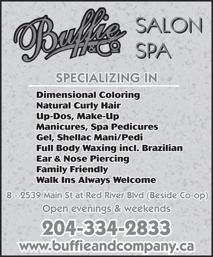 Buffie & Co Salon Spa (204-334-2833) - Display Ad - Dimensional Coloring Natural Curly Hair Up-Dos, Make-Up Manicures, Spa Pedicures Gel, Shellac Mani/Pedi Full Body Waxing incl. Brazilian Ear & Nose Piercing Family Friendly Walk Ins Always Welcome 8 - 2539 Main St at Red River Blvd (Beside Co-op) Open evenings & weekends 204-334-2833 www.buffieandcompany.ca