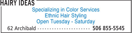 Hairy Ideas (506-855-5545) - Annonce illustrée======= - Specializing in Color Services Ethnic Hair Styling Open Tuesday - Saturday