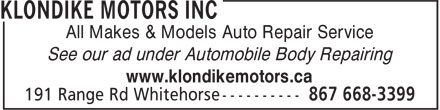 Klondike Motors Inc (867-668-3121) - Display Ad - All Makes & Models Auto Repair Service See our ad under Automobile Body Repairing www.klondikemotors.ca