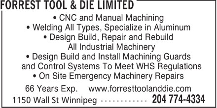 Forrest Tool & Die (1978) Limited (204-774-4334) - Annonce illustrée======= - • CNC and Manual Machining • Welding All Types, Specialize in Aluminum • Design Build, Repair and Rebuild • All Industrial Machinery • Design Build and Install Machining Guards • and Control Systems To Meet WHS Regulations • On Site Emergency Machinery Repairs 66 Years Exp. www.forresttoolanddie.com