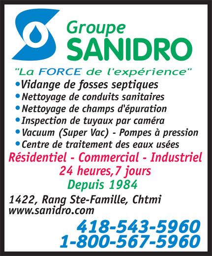 Sanidro Inc (418-543-5960) - Display Ad - Vidange de fosses septiques Nettoyage de conduits sanitaires Nettoyage de champs d'épuration Inspection de tuyaux par caméra Vacuum (Super Vac) - Pompes à pression Centre de traitement des eaux usées Résidentiel - Commercial - Industriel 24 heures,7 jours Depuis 1984 1422, Rang Ste-Famille, Chtmi www.sanidro.com 418-543-5960 1-800-567-5960