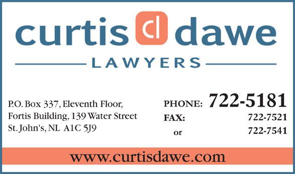Curtis Dawe Lawyers (709-722-5181) - Annonce illustrée======= - 722-5181 P.O. Box 337, Eleventh Floor, Fortis Building, 139 Water Street 722-7521 St. John's, NL  A1C 5J9 www.curtisdawe.com FAX: 722-7541