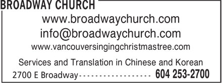 Broadway Church (604-253-2700) - Annonce illustrée======= - www.vancouversingingchristmastree.com Services and Translation in Chinese and Korean www.broadwaychurch.com www.broadwaychurch.com www.vancouversingingchristmastree.com Services and Translation in Chinese and Korean