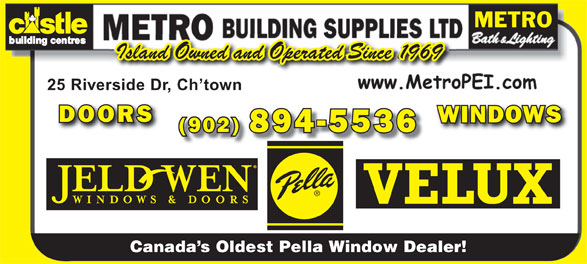 Metro Building Supplies Ltd (902-894-5536) - Display Ad - METRO Island Owned and Operated Since 1969 25 Riverside Dr, Ch town DOORS WINDOWS (902) 894-5536 Canada s Oldest Pella Window Dealer!