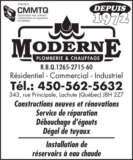 Moderne Plomberie Chauffage Ltée (450-562-5632) - Annonce illustrée======= - Membre DEPUIS CMMTQ Corporation des maîtres mécaniciens en tuyauterie du Québec 1972 R.B.Q.1265-2715-60 Résidentiel - Commercial - Industriel Tél.: 450-562-5632 343, rue Principale, Lachute (Québec) J8H 2Z7 Constructions neuves et rénovations Service de réparation Débouchage d'égouts Dégel de tuyaux Installation de réservoirs à eau chaude