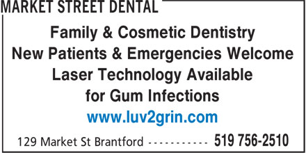Market Street Dental (519-756-2510) - Display Ad - Family & Cosmetic Dentistry New Patients & Emergencies Welcome Laser Technology Available for Gum Infections www.luv2grin.com