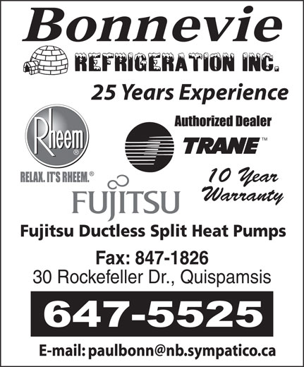 Bonnevie Refrigeration (506-647-5525) - Display Ad - 25 Years Experience TM 10 Year Warranty Fujitsu Ductless Split Heat Pumps Fax: 847-1826 30 Rockefeller Dr., Quispamsis