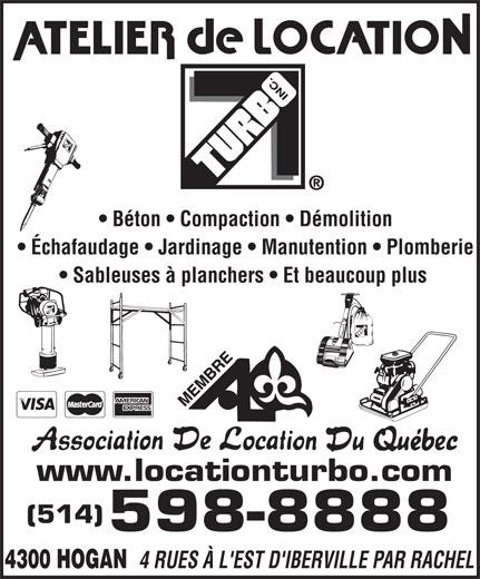 Atelier De Location Turbo (514-598-8888) - Annonce illustrée======= - Béton   Compaction   Démolition Échafaudage   Jardinage   Manutention   Plomberie Sableuses à planchers   Et beaucoup plus www.locationturbo.com (514) 598-8888 4300 HOGAN 4 RUES À L'EST D'IBERVILLE PAR RACHEL