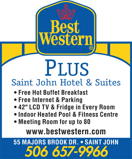 "Best Western Plus (506-657-9966) - Annonce illustrée======= - 506 657-9966 LUS Saint John Hotel & Suites Free Hot Buffet Breakfast Free Internet & Parking 42"" LCD TV & Fridge in Every Room Indoor Heated Pool & Fitness Centre Meeting Room for up to 80 www.bestwestern.com 55 MAJORS BROOK DR.   SAINT JOHN"