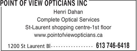 Point Of View Opticians Inc (613-746-6418) - Annonce illustrée======= - Henri Dahan Complete Optical Services St-Laurent shopping centre-1st floor www.pointofviewopticians.ca