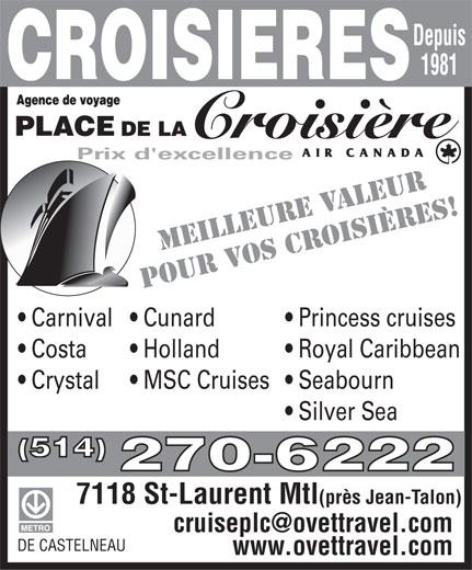 The Cruise Place (514-270-6222) - Annonce illustrée======= - 1981 Prix d'excellence OS CPOUR E RVALEUR Depuis MEILLEUV OISIÈRES! Princess cruises  Carnival  Cunard Royal Caribbean  Costa Holland Seabourn  Crystal MSC Cruises Silver Sea (514) 270-6222 7118 St-Laurent Mtl (près Jean-Talon) DE CASTELNEAU www.ovettravel.com